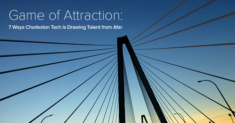 Game of Attraction: 7 Ways Charleston Tech is Drawing Talent from Afar